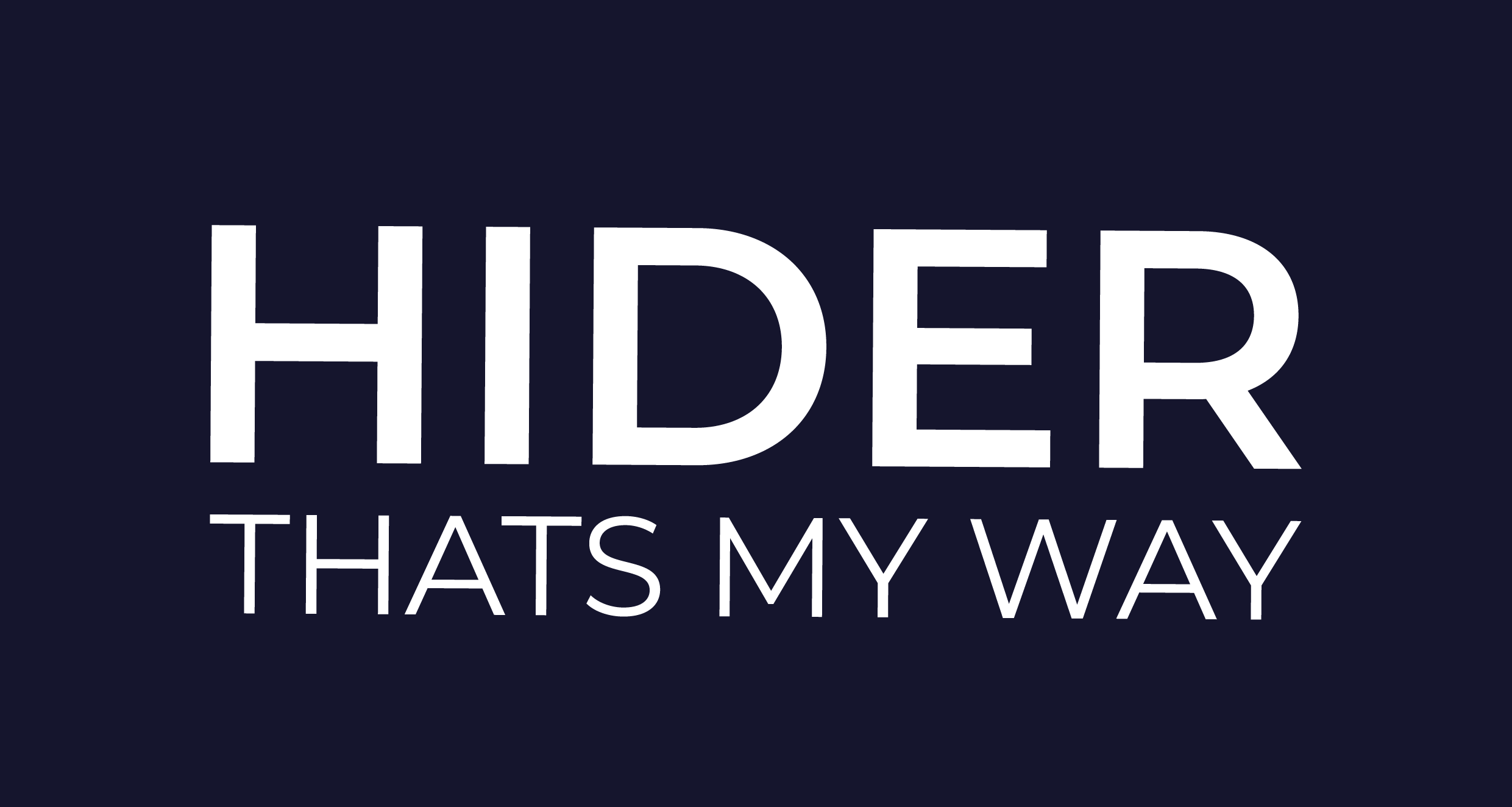 hider thats my way